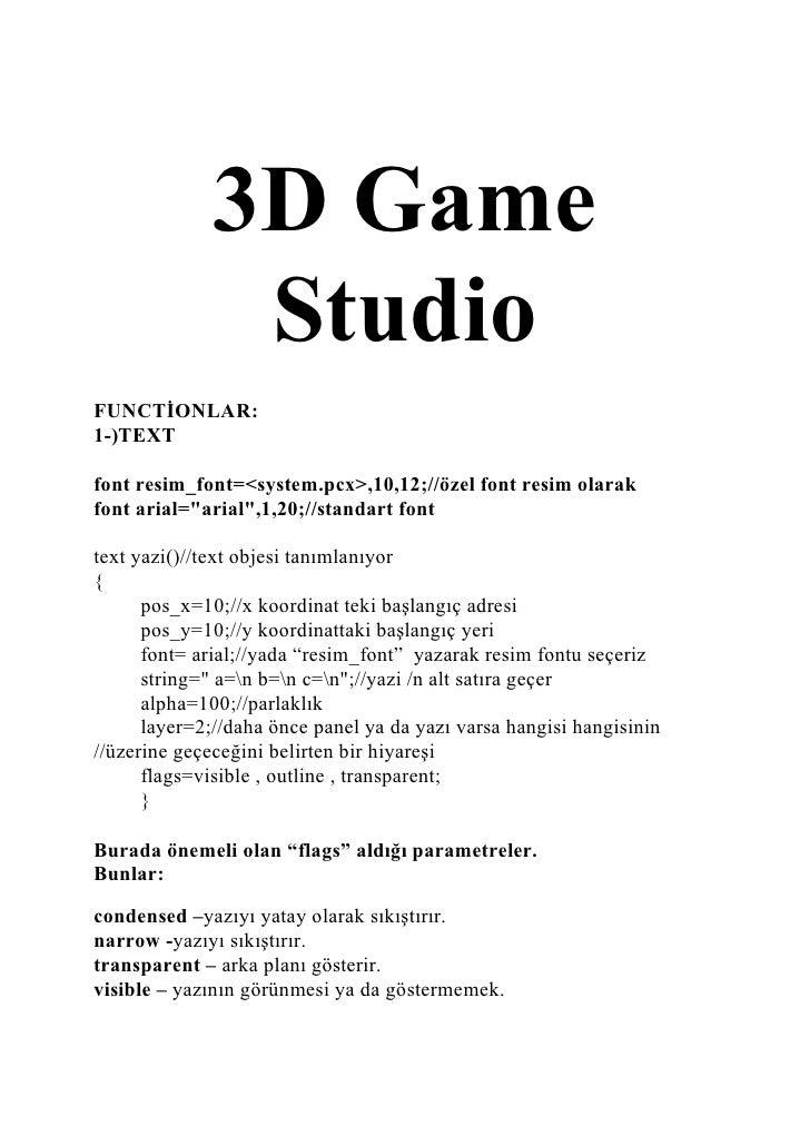 3D Game                Studio FUNCTĐONLAR: 1-)TEXT  font resim_font=<system.pcx>,10,12;//özel font resim olarak font arial...