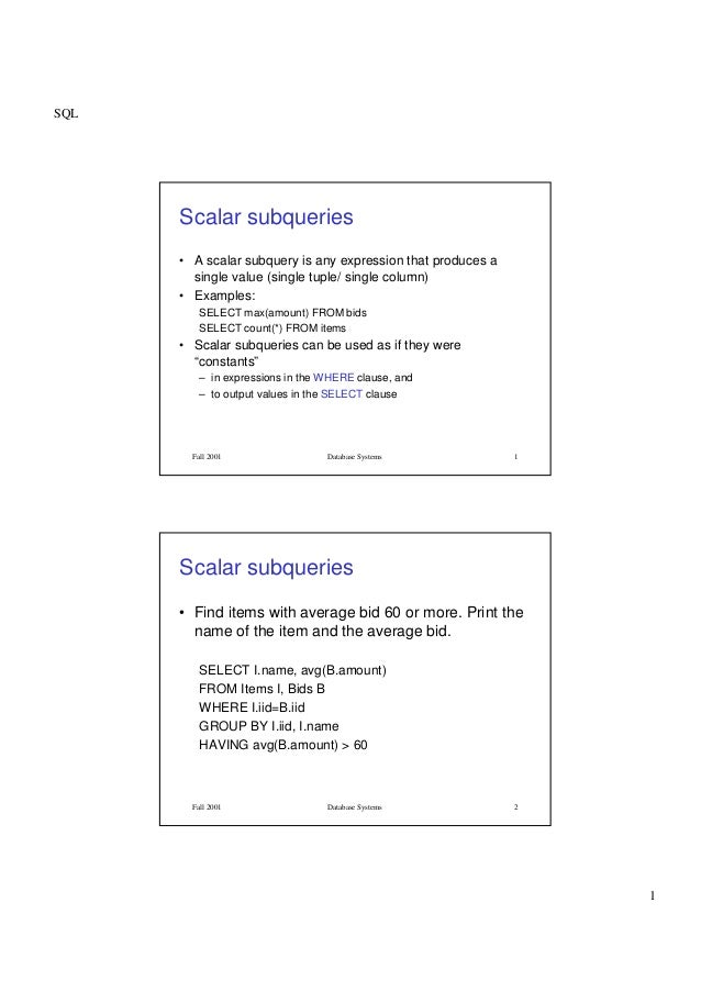SQL1Fall 2001 Database Systems 1Scalar subqueries• A scalar subquery is any expression that produces asingle value (single...