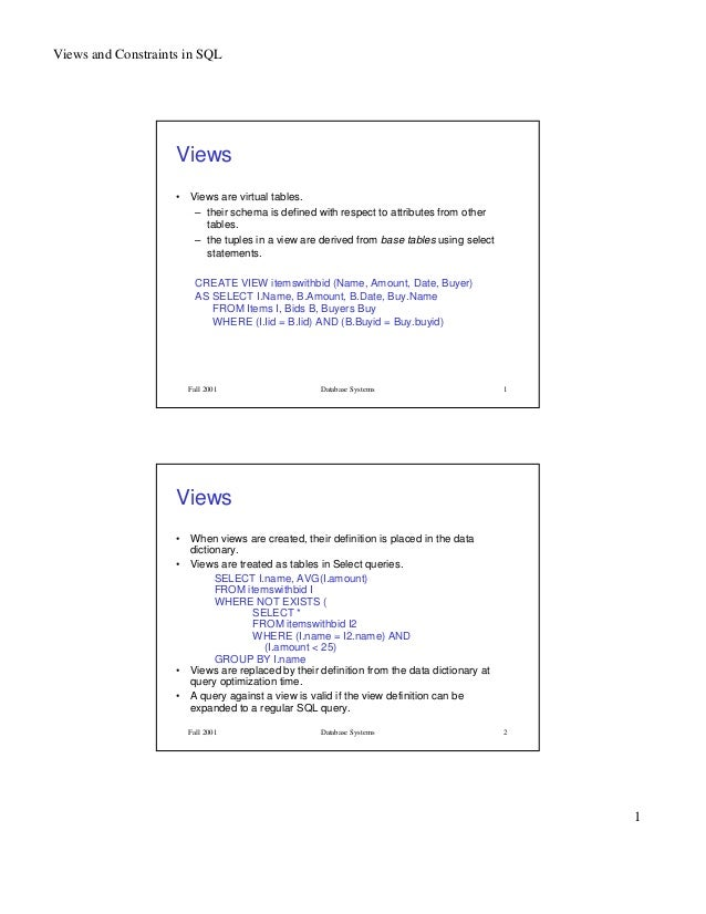 Views and Constraints in SQL1Fall 2001 Database Systems 1Views• Views are virtual tables.– their schema is defined with re...