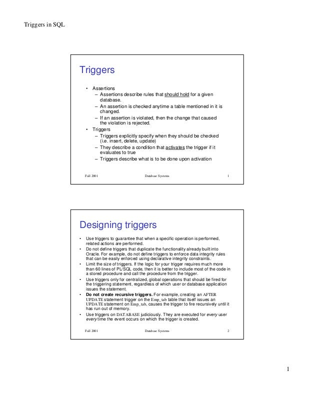 Triggers in SQL1Fall 2001 Database Systems 1Triggers• Assertions– Assertions describe rules that should hold for a givenda...