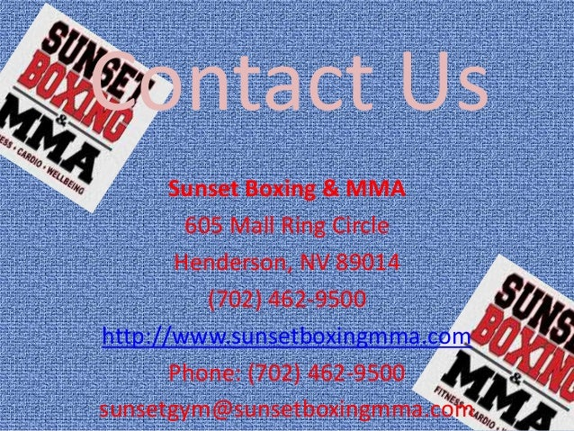 Contact UsSunset Boxing & MMA605 Mall Ring CircleHenderson, NV 89014(702) 462-9500http://www.sunsetboxingmma.comPhone: (70...