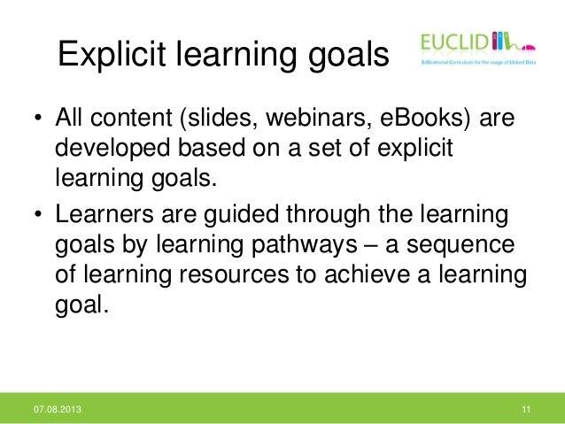 Explicit learning goals • All content (slides, webinars, eBooks) are developed based on a set of explicit learning goals. ...