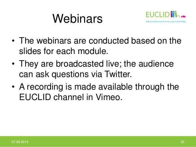 Webinars • The webinars are conducted based on the slides for each module. • They are broadcasted live; the audience can a...