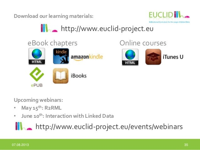 Download our learning materials: 35 http://www.euclid-project.eu Upcoming webinars: • May 15th: R2RML • June 10th: Interac...