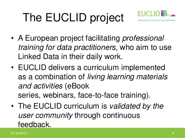 The EUCLID project • A European project facilitating professional training for data practitioners, who aim to use Linked D...