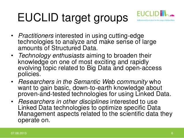 EUCLID target groups • Practitioners interested in using cutting‐edge technologies to analyze and make sense of large amou...