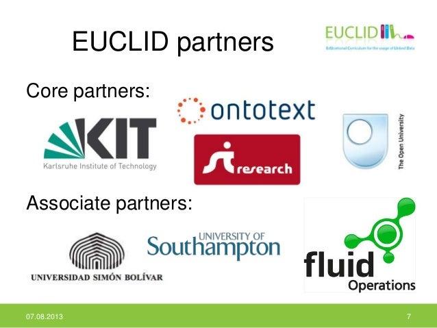 EUCLID partners Core partners: Associate partners: 07.08.2013 7