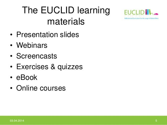 The EUCLID learning materials • Presentation slides • Webinars • Screencasts • Exercises & quizzes • eBook • Online course...