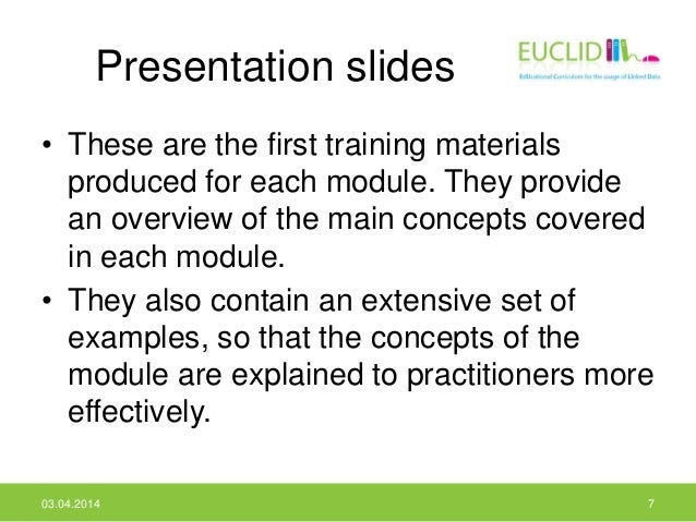 Presentation slides • These are the first training materials produced for each module. They provide an overview of the mai...