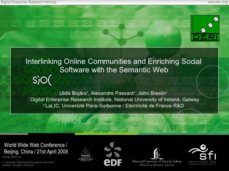 Interlinking Online Communities and Enriching Social Software with the Semantic Web Uldis Boj ā rs 1 , Alexandre Passant 2...