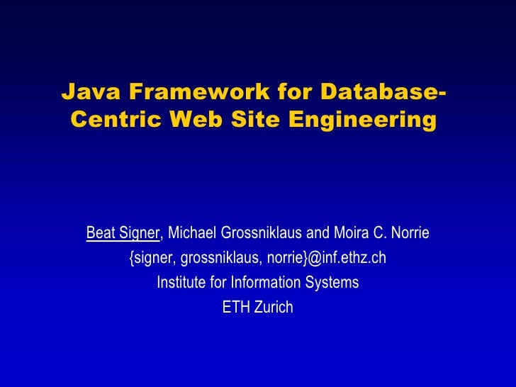 Java Framework for Database-  Centric Web Site Engineering     Beat Signer, Michael Grossniklaus and Moira C. Norrie      ...