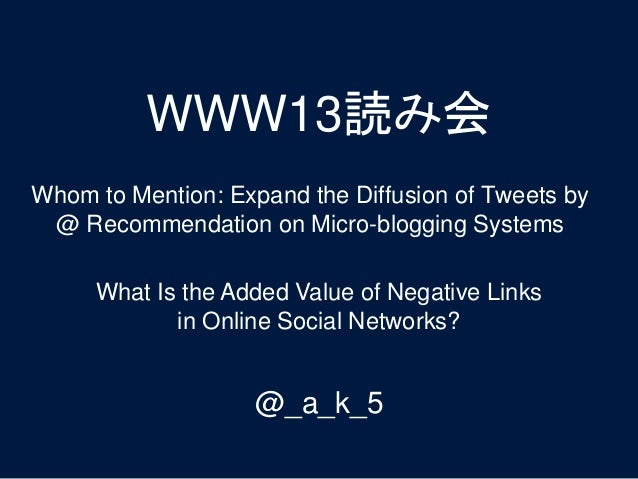 Whom to Mention: Expand the Diffusion of Tweets by @ Recommendation on Micro-blogging Systems WWW13読み会 What Is the Added V...