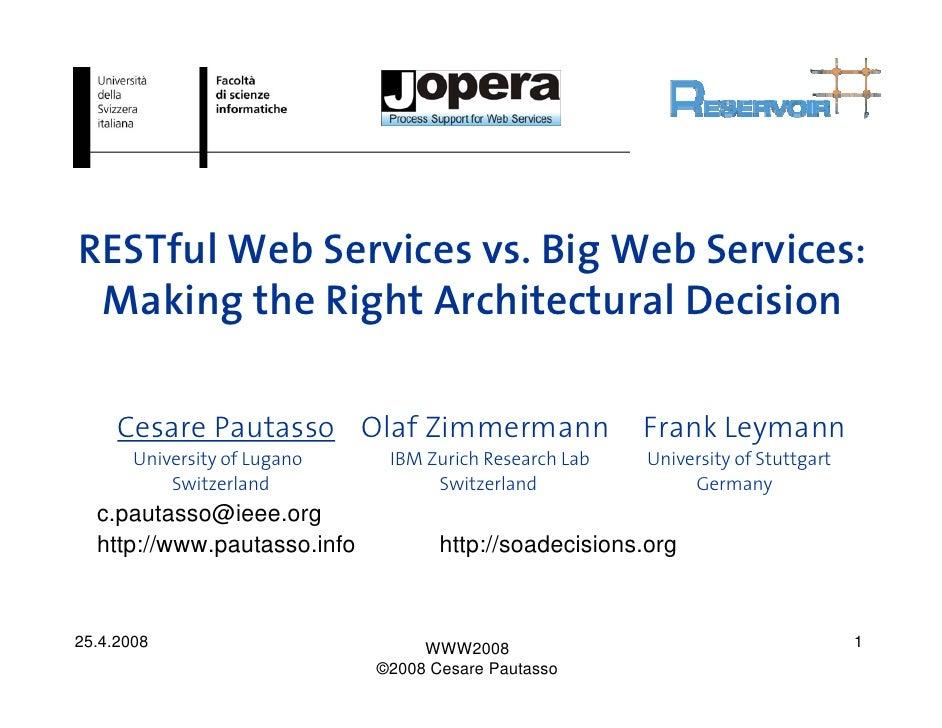 RESTful Web Services vs. Big Web Services:  Making the Right Architectural Decision       Cesare Pautasso Olaf Zimmermann ...