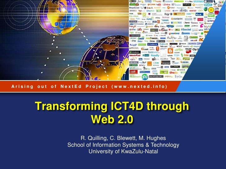 Arising out of NextEd Project (www.nexted.info)<br />Transforming ICT4D through Web 2.0<br />R. Quilling, C. Blewett, M. H...