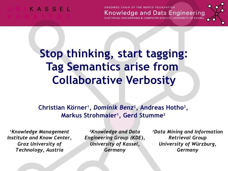Stop thinking, start tagging: Tag Semantics arise from  Collaborative Verbosity Christian Körner 1 , Dominik Benz 2 , Andr...