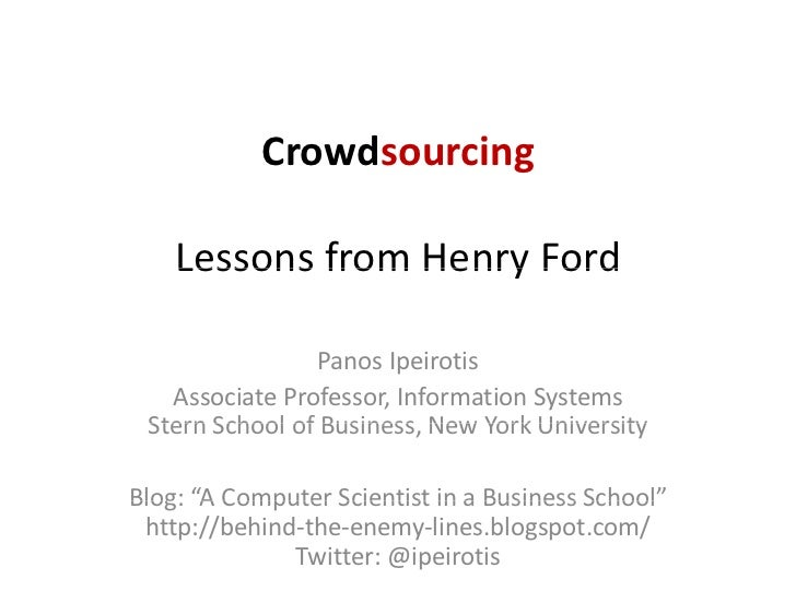 Crowdsourcing    LessonsfromHenryFord    Lessons from Henry Ford              Panos Ipeirotis            NewYorkUnive...