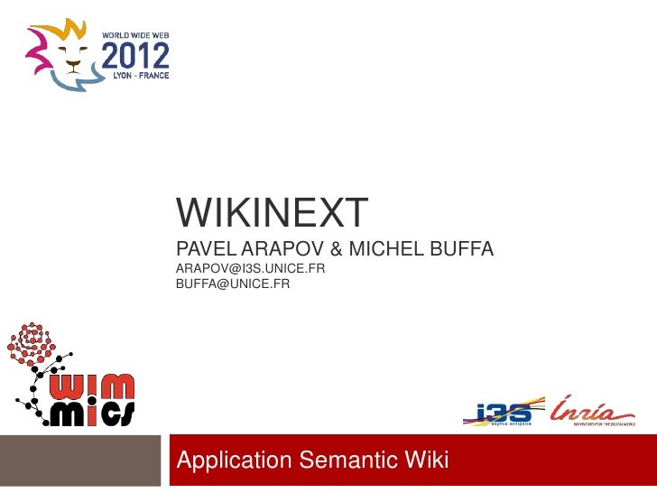 WIKINEXTPAVEL ARAPOV & MICHEL BUFFAARAPOV@I3S.UNICE.FRBUFFA@UNICE.FRApplication Semantic Wiki