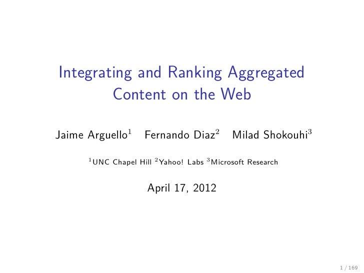 Integrating and Ranking Aggregated        Content on the WebJaime Arguello1       Fernando Diaz2           Milad Shokouhi3...