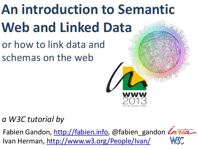 An introduction to SemanticWeb and Linked Dataor how to link data andschemas on the weba W3C tutorial byFabien Gandon, htt...