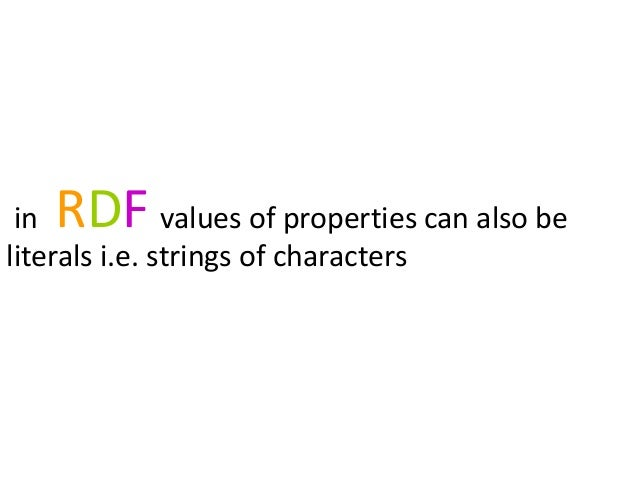RDFin values of properties can also beliterals i.e. strings of characters