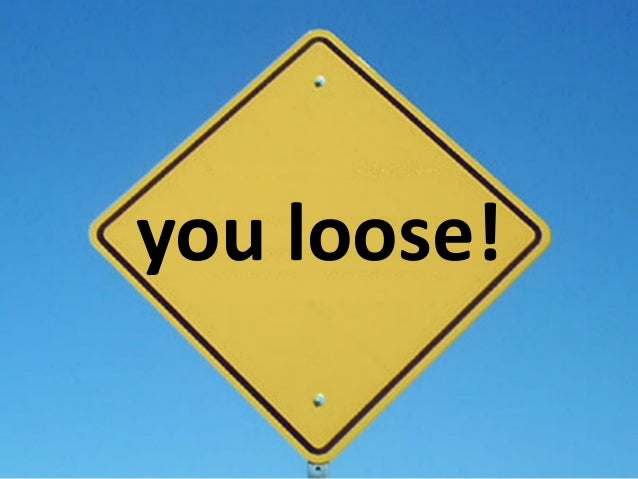 you loose!