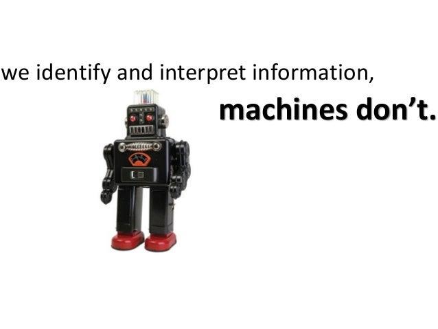 machines don't.we identify and interpret information,