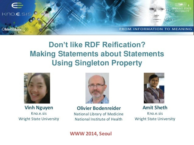 Don't like RDF Reification?  Making Statements about Statements  Using Singleton Property  Vinh Nguyen  Kno.e.sis  Wright ...