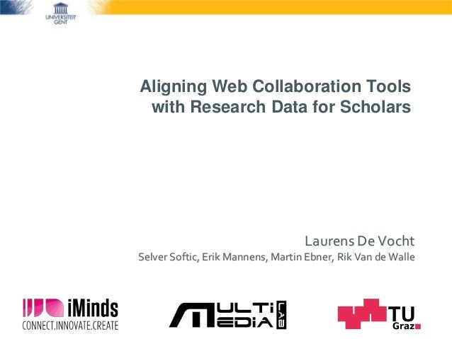 Aligning Web Collaboration Tools with Research Data for Scholars Laurens De Vocht Selver Softic, Erik Mannens, Martin Ebne...