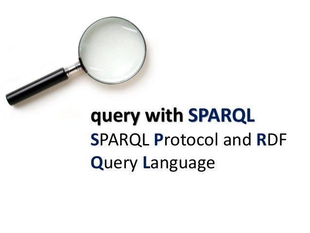 SPARQL triples • triples and question marks for variables: ?x rdf:type ex:Person • graph patterns to match: SELECT ?subjec...