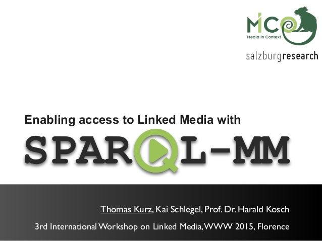 Enabling access to Linked Media with Thomas Kurz, Kai Schlegel, Prof. Dr. Harald Kosch 3rd International Workshop on Linke...