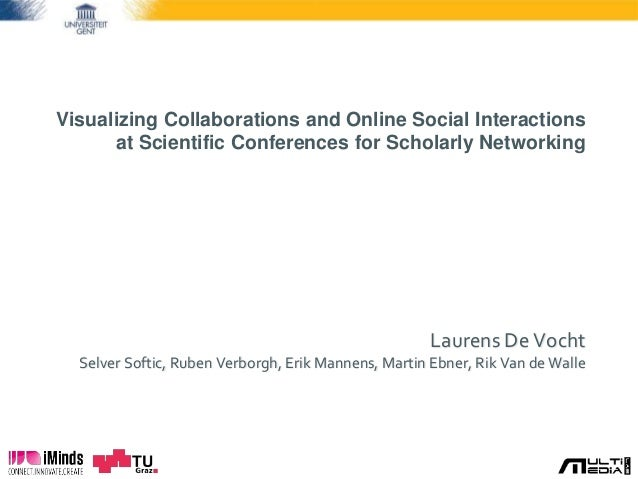 Visualizing Collaborations and Online Social Interactions at Scientific Conferences for Scholarly Networking Laurens De Vo...
