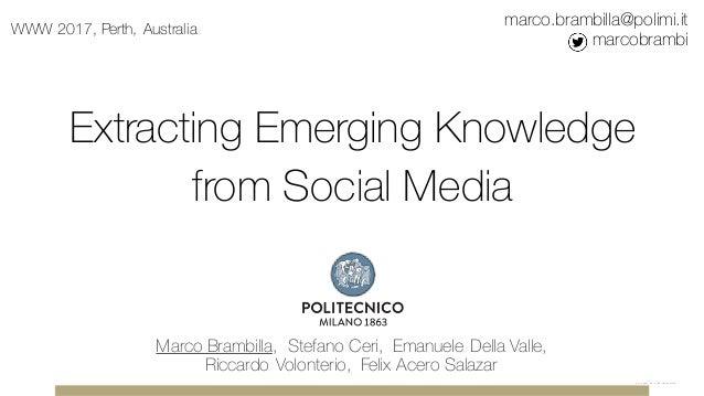 Extracting Emerging Knowledge from Social Media Marco Brambilla, Stefano Ceri, Emanuele Della Valle, Riccardo Volonterio, ...