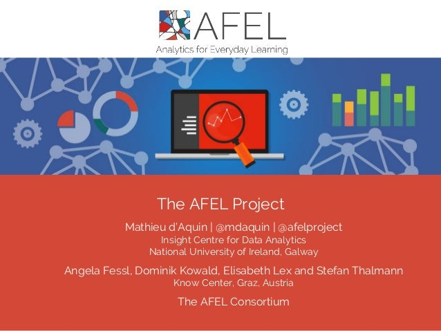 The AFEL Project Mathieu d'Aquin | @mdaquin | @afelproject Insight Centre for Data Analytics National University of Irelan...