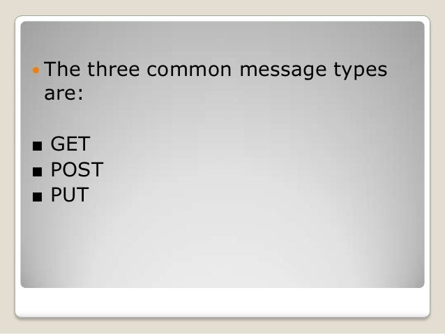  POST  and PUT are used to send messages that upload data to the web server.    For example, when the user enters data i...