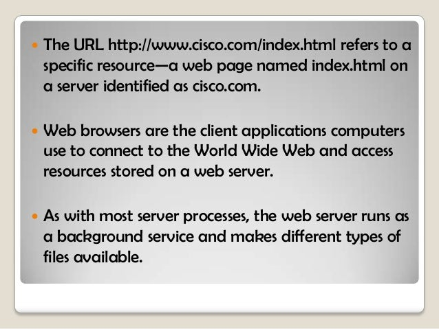  To  access the content, web clients make connections to the server and request the desired resources.   The  server rep...