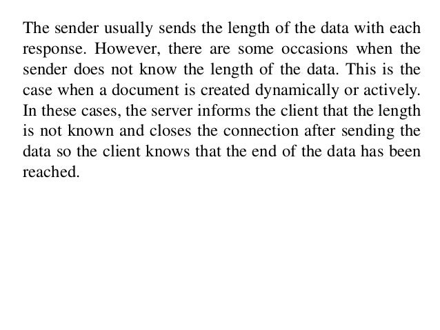The sender usually sends the length of the data with each  response. However, there are some occasions when the  sender do...