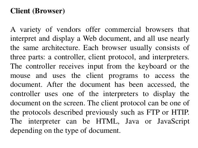 Client (Browser)  A variety of vendors offer commercial browsers that  interpret and display a Web document, and all use n...