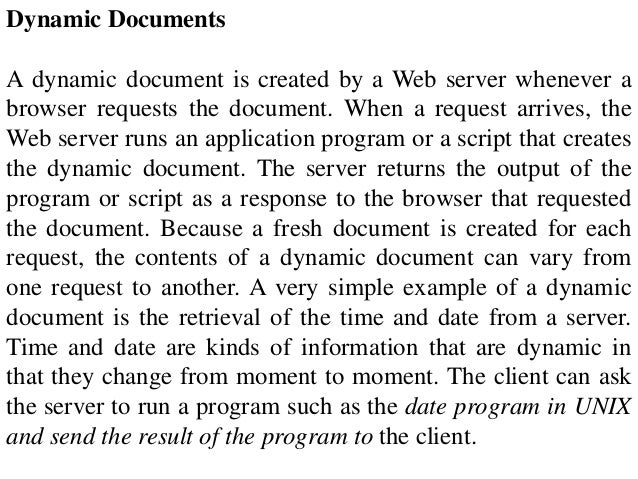Dynamic Documents  A dynamic document is created by a Web server whenever a  browser requests the document. When a request...