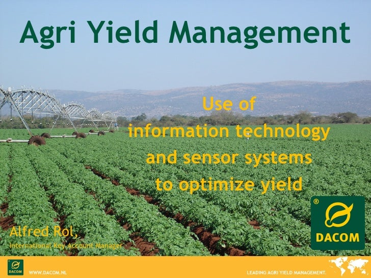 Agri Yield Management Use of  information technology  and sensor systems  to optimize yield  Alfred Rol,  International Ke...