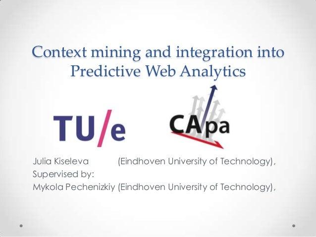 Context mining and integration into Predictive Web Analytics Julia Kiseleva (Eindhoven University of Technology), Supervis...