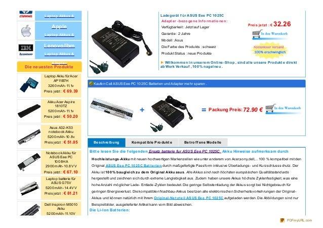 Ladegerät f ür ASUS Eee PC 1025CAdapt er -bezogene Inf ormat ionen:Verfügbarkeit : Jetzt auf LagerGarantie : 2 JahreModell...