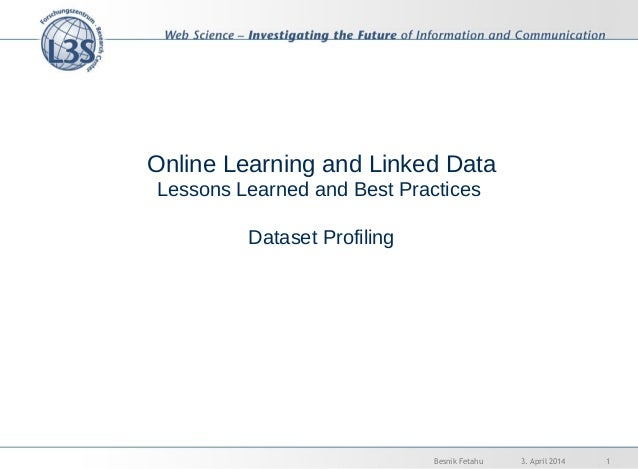 Online Learning and Linked Data Lessons Learned and Best Practices Dataset Profiling 3. April 2014 1Besnik Fetahu