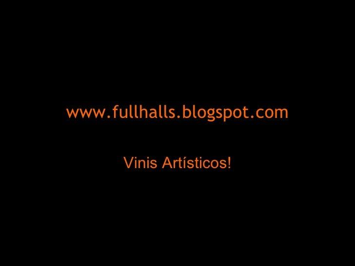 www.fullhalls.blogspot.com Vinis Artísticos!