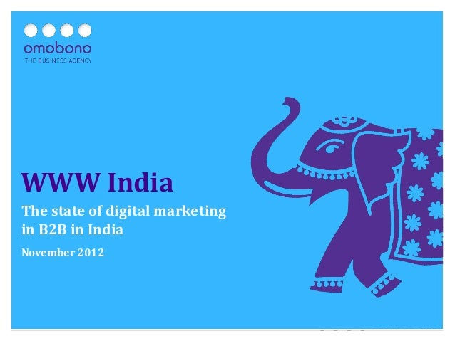WWW IndiaThe state of digital marketingin B2B in IndiaNovember 2012