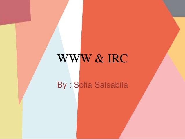 WWW & IRC By : Sofia Salsabila