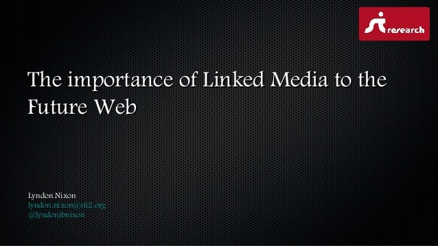 The importance of Linked Media to theThe importance of Linked Media to theFuture WebFuture WebLyndon NixonLyndon Nixonlynd...