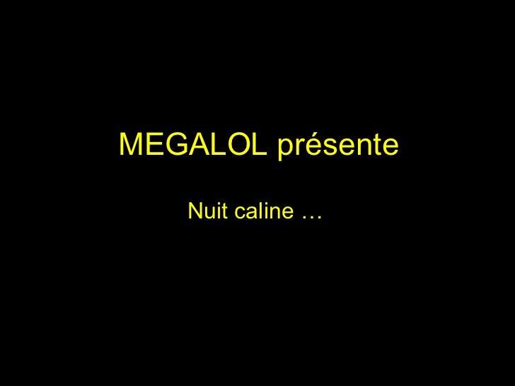 MEGALOL présente Nuit caline …