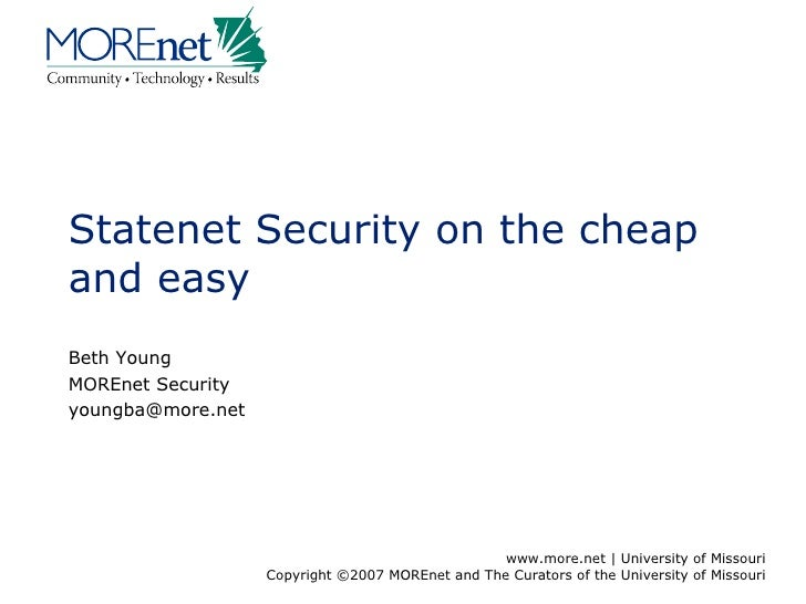 Statenet Security on the cheap and easy Beth Young MOREnet Security  [email_address]