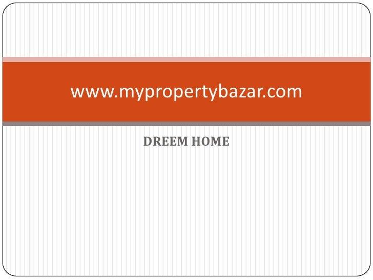 DREEM HOME<br />www.mypropertybazar.com<br />