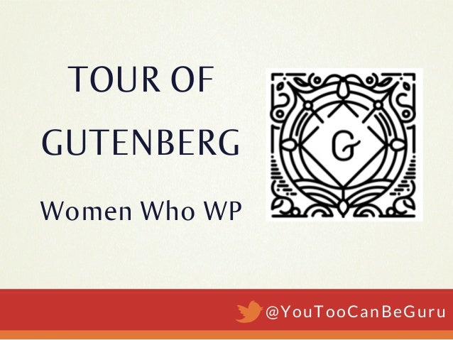Women Who WP @YouTooCanBeGuru TOUR OF GUTENBERG